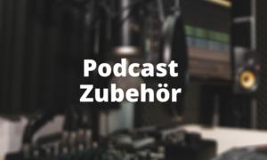Podcast Zubehör