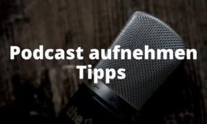 Podcast aufnehmen Tipps