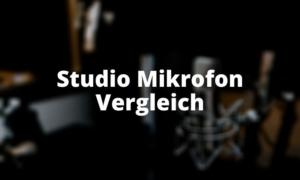 Studio Mikrofon Vergleich