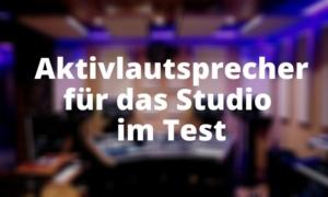 Aktivlautsprecher für das Studio im Test