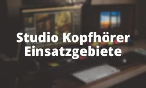 Einsatzgebiete von Studio Kopfhörer