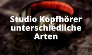 Studio Kopfhörer unterschiedliche Arten