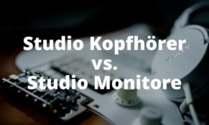 Studio Kopfhörer vs. Studio Monitore