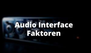 Audio Interface Faktoren