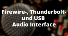 Firewire-, Thunderbolt- und USB Audio Interface