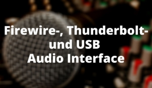 Firewire-, Thunderbolt- und USB Audio Interface