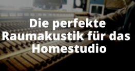 Die perfekte Raumakustik für das Homestudio